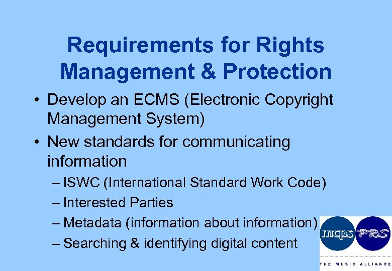 Requirements for Rights Management & Protection • Develop an ECMS (Electronic Copyright Management System)