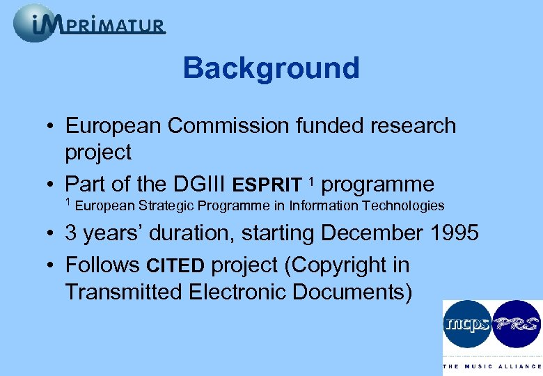 Background • European Commission funded research project • Part of the DGIII ESPRIT 1