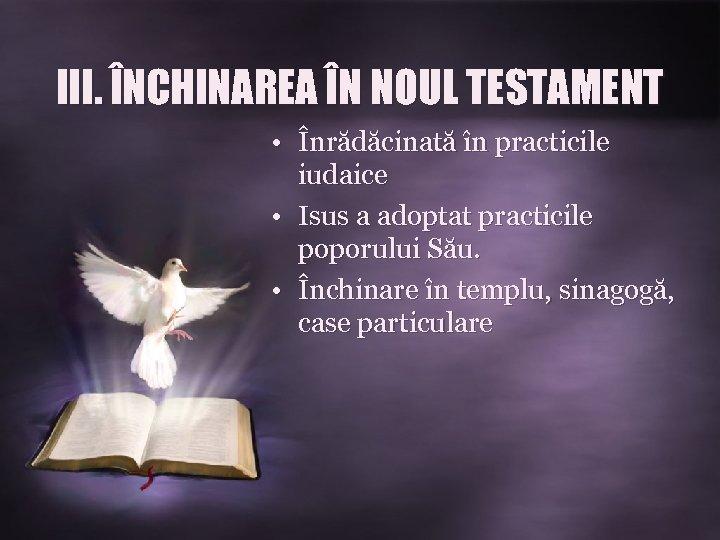 III. ÎNCHINAREA ÎN NOUL TESTAMENT • Înrădăcinată în practicile iudaice • Isus a adoptat