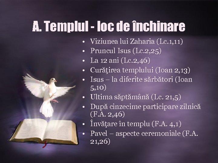 A. Templul - loc de închinare • • • Viziunea lui Zaharia (Lc. 1,
