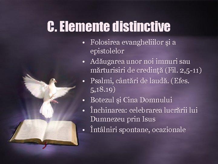 C. Elemente distinctive • Folosirea evangheliilor şi a epistolelor • Adăugarea unor noi imnuri