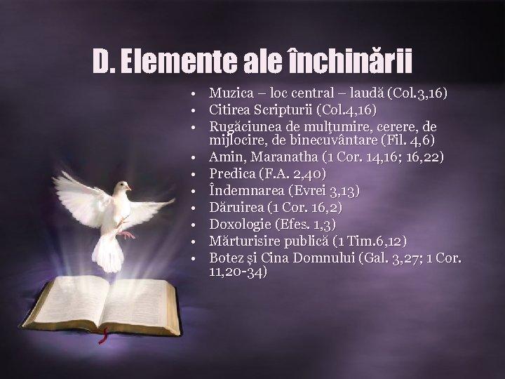 D. Elemente ale închinării • Muzica – loc central – laudă (Col. 3, 16)