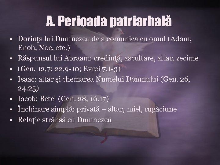 A. Perioada patriarhală • Dorinţa lui Dumnezeu de a comunica cu omul (Adam, Enoh,