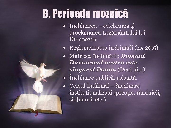 B. Perioada mozaică • Închinarea – celebrarea şi proclamarea Legământului Dumnezeu • Reglementarea închinării
