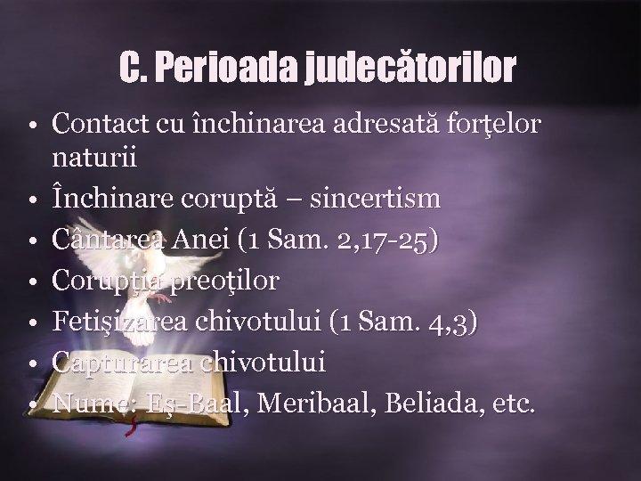 C. Perioada judecătorilor • Contact cu închinarea adresată forţelor naturii • Închinare coruptă –