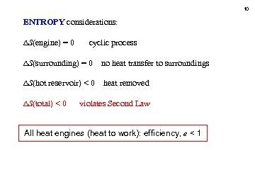 10 ENTROPY considerations: S(engine) = 0 cyclic process S(surrounding) = 0 no heat transfer