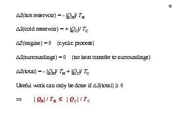 12 S(hot reservoir) = -  QH / TH S(cold reservoir) = +  QC / TC S(engine)