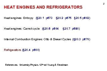 2 HEAT ENGINES AND REFRIGERATORS Heat engines: Entropy (§ 20. 1 p 673 §