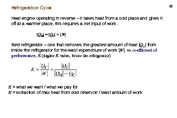 Refrigeration Cycle Heat engine operating in reverse – it takes heat from a cold