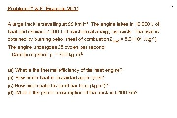 Problem (Y & F Example 20. 1) A large truck is travelling at 88