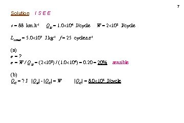 7 Solution ISEE v = 88 km. h-1 QH = 1. 0 104 J/cycle