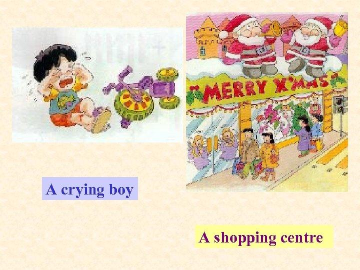 A crying boy A shopping centre