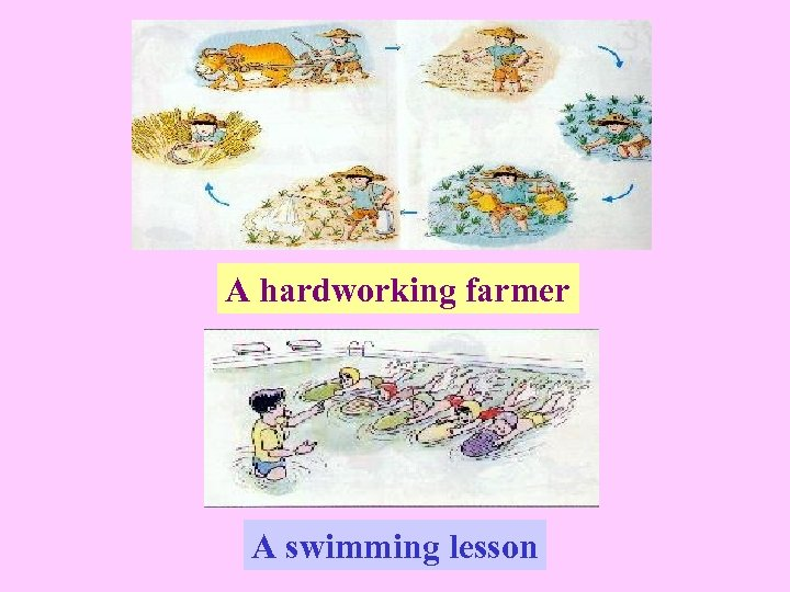 A hardworking farmer A swimming lesson