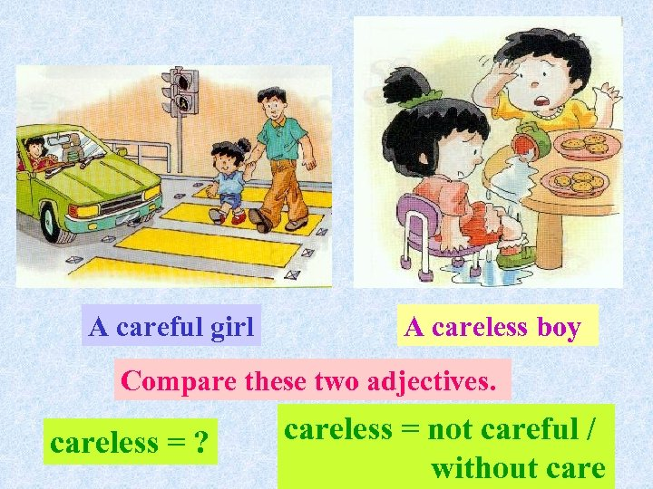 A careful girl A careless boy Compare these two adjectives. careless = ? careless
