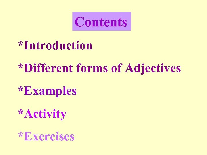 Contents *Introduction *Different forms of Adjectives *Examples *Activity *Exercises