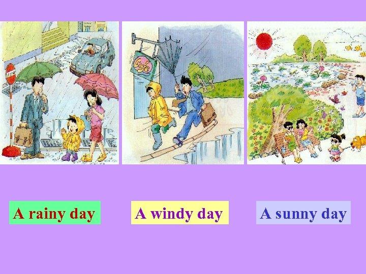 A rainy day A windy day A sunny day