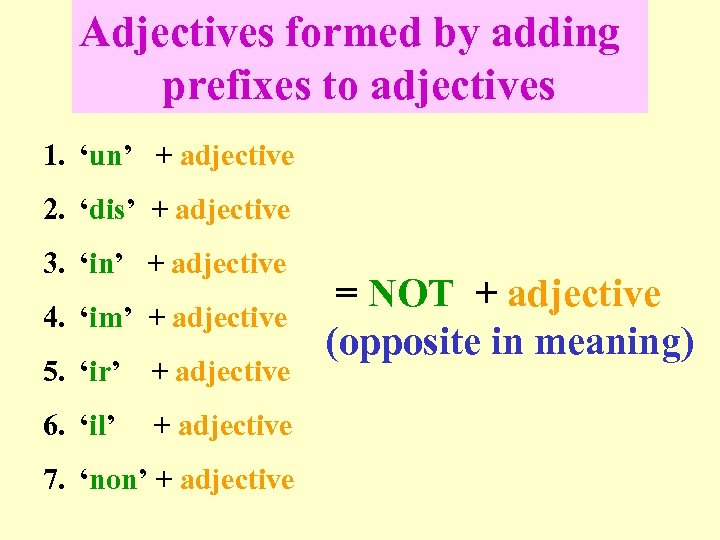 Adjectives formed by adding prefixes to adjectives 1. 'un' + adjective 2. 'dis' +