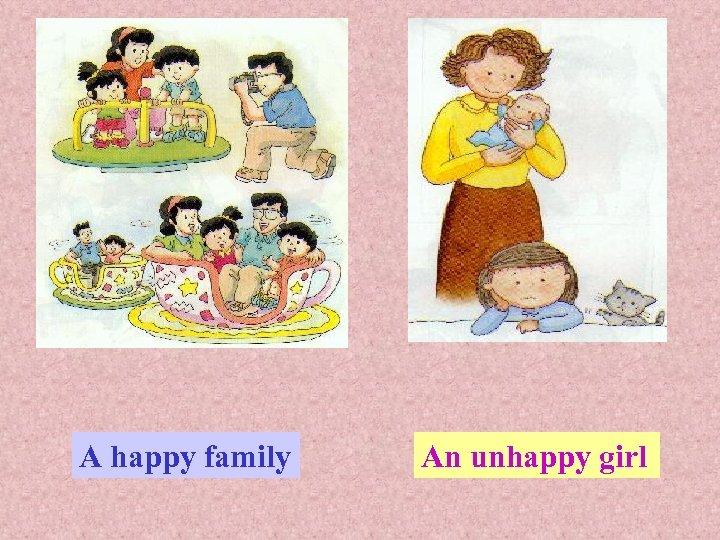A happy family An unhappy girl