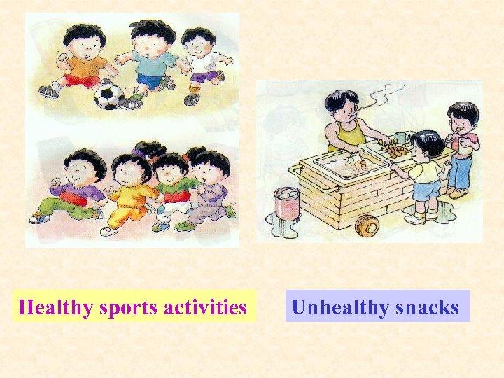 Healthy sports activities Unhealthy snacks