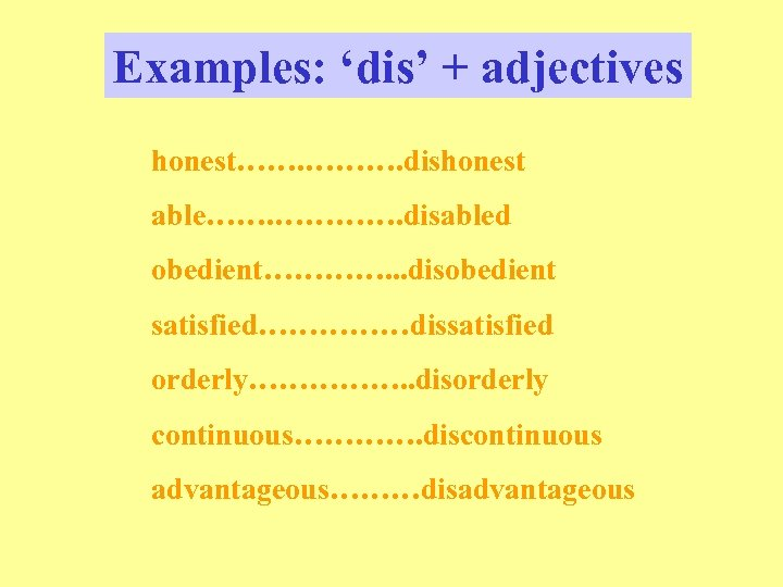 Examples: 'dis' + adjectives honest……. ………. dishonest able……. …………. disabled obedient…………. . . disobedient