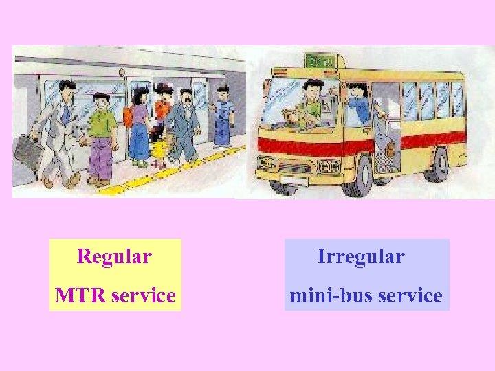 Regular Irregular MTR service mini-bus service