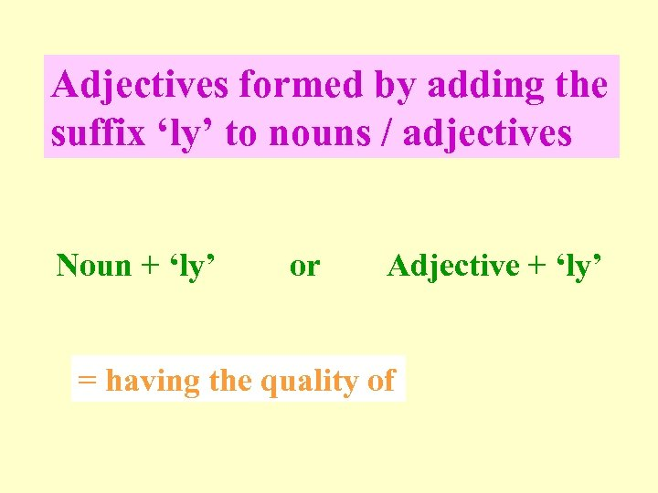 Adjectives formed by adding the suffix 'ly' to nouns / adjectives Noun + 'ly'