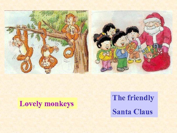 Lovely monkeys The friendly Santa Claus