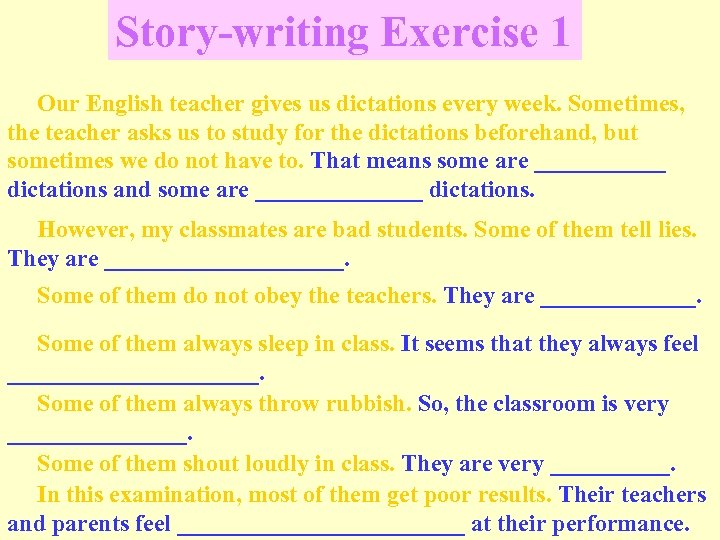 Story-writing Exercise 1 Our English teacher gives us dictations every week. Sometimes, the teacher