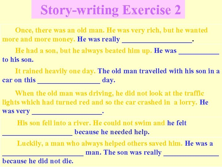 Story-writing Exercise 2 Once, there was an old man. He was very rich, but