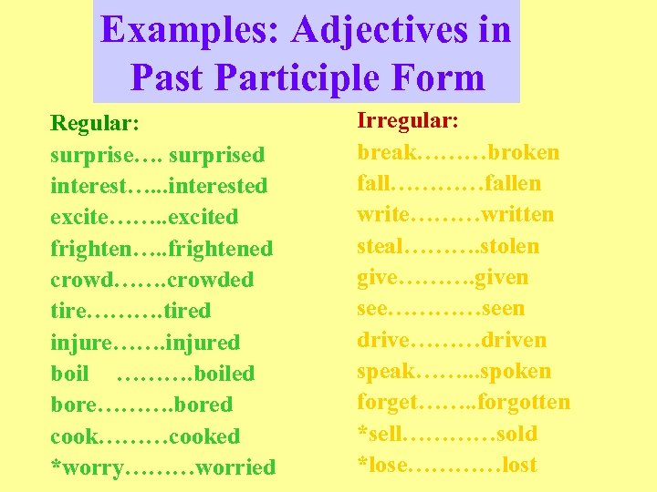 Examples: Adjectives in Past Participle Form Regular: surprise…. surprised interest…. . . interested excite…….