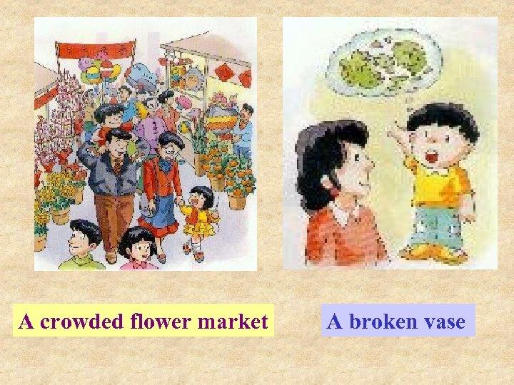 A crowded flower market A broken vase