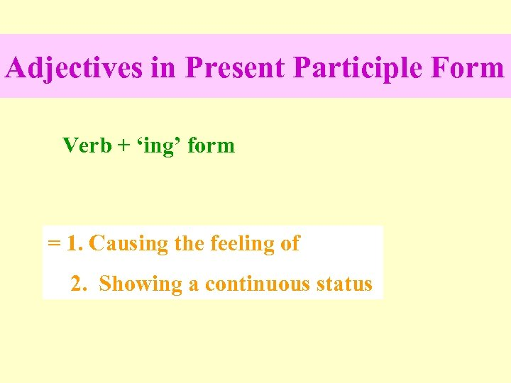 Adjectives in Present Participle Form Verb + 'ing' form = 1. Causing the feeling