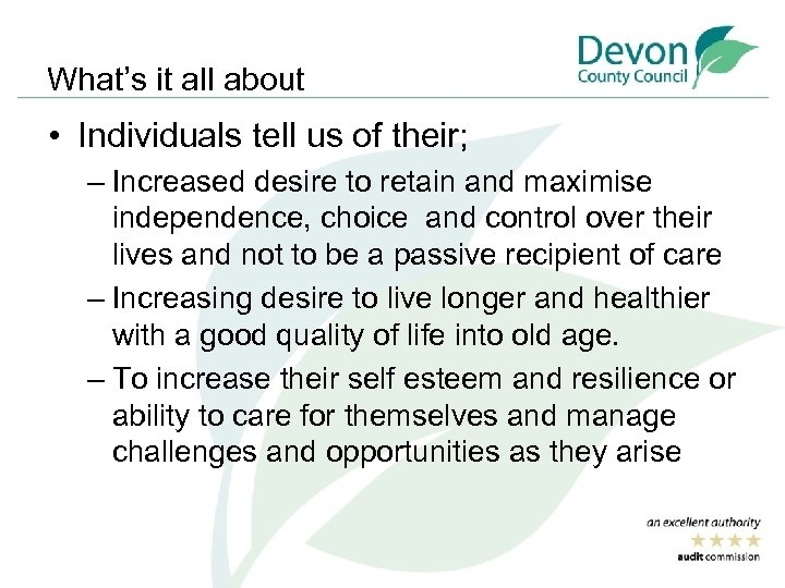 What's it all about • Individuals tell us of their; – Increased desire to