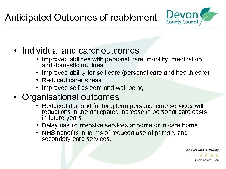Anticipated Outcomes of reablement • Individual and carer outcomes • Improved abilities with personal