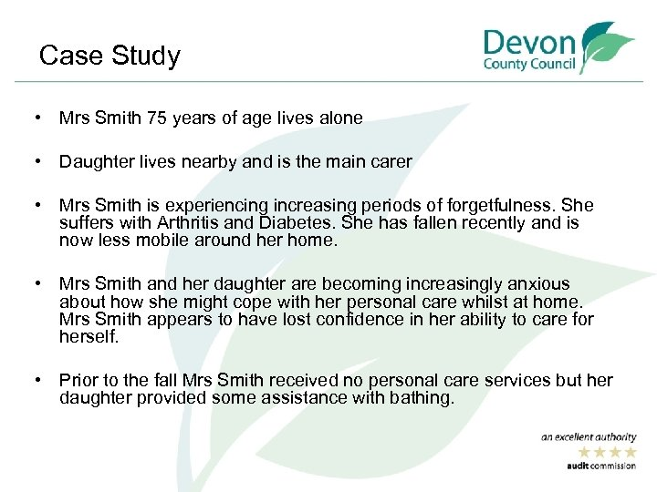 Case Study • Mrs Smith 75 years of age lives alone • Daughter lives