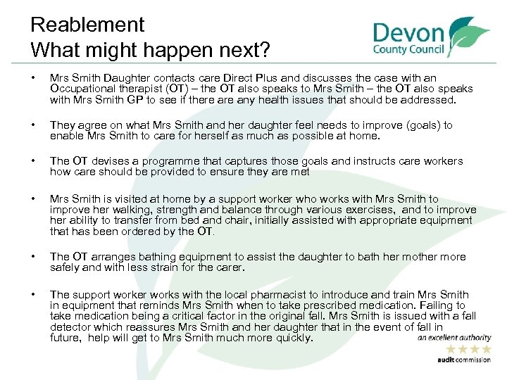Reablement What might happen next? • Mrs Smith Daughter contacts care Direct Plus and
