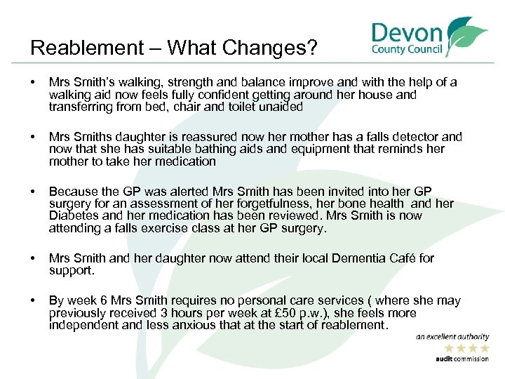 Reablement – What Changes? • Mrs Smith's walking, strength and balance improve and with