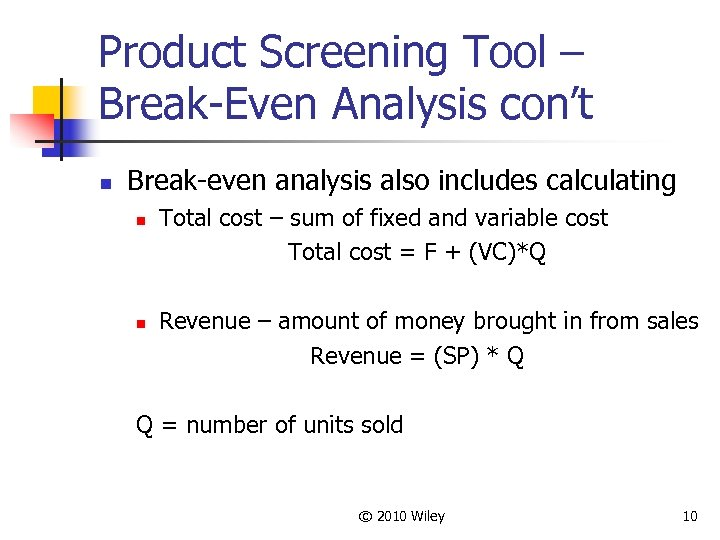 Product Screening Tool – Break-Even Analysis con't n Break-even analysis also includes calculating n