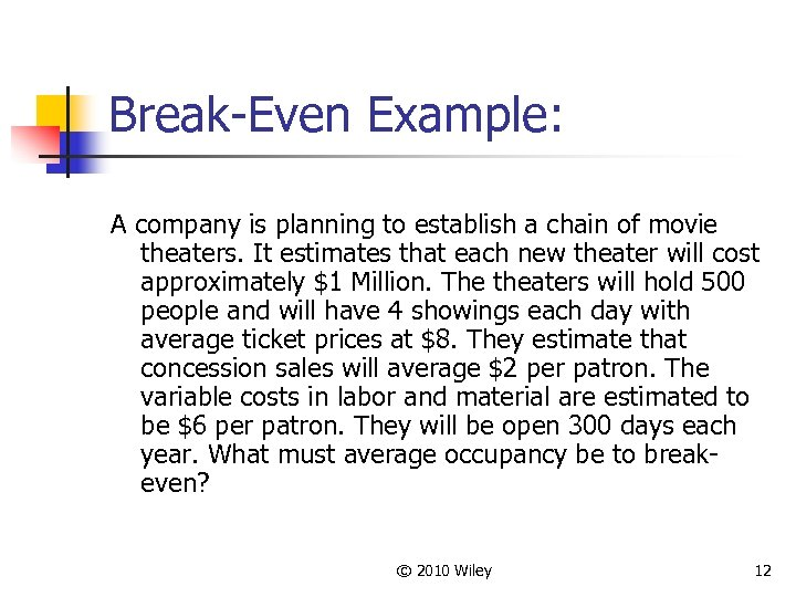 Break-Even Example: A company is planning to establish a chain of movie theaters. It
