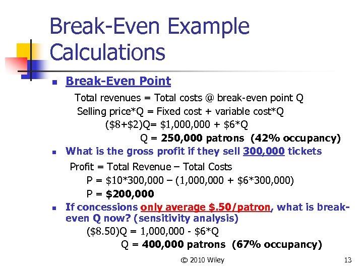 Break-Even Example Calculations n Break-Even Point n Total revenues = Total costs @ break-even