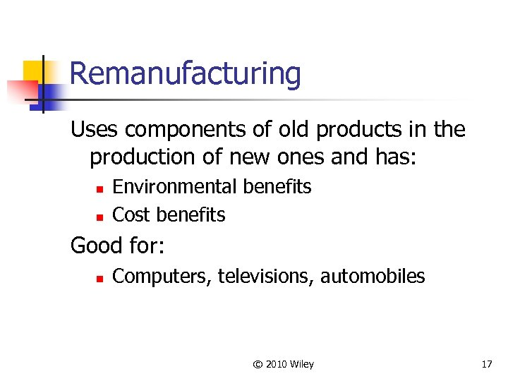 Remanufacturing Uses components of old products in the production of new ones and has: