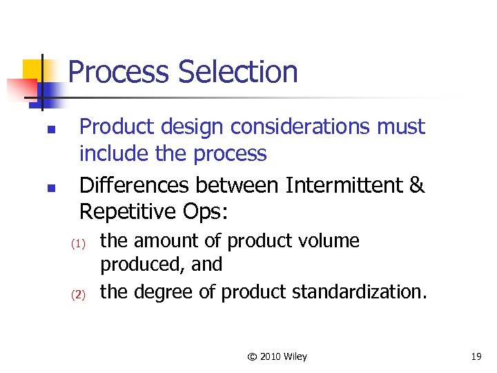 Process Selection n n Product design considerations must include the process Differences between Intermittent