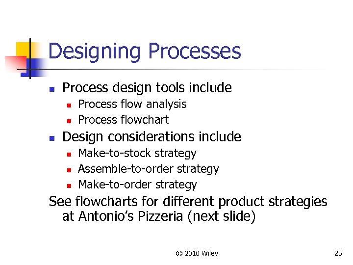 Designing Processes n Process design tools include n n n Process flow analysis Process