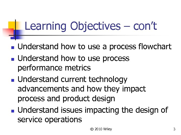 Learning Objectives – con't n n Understand how to use a process flowchart Understand