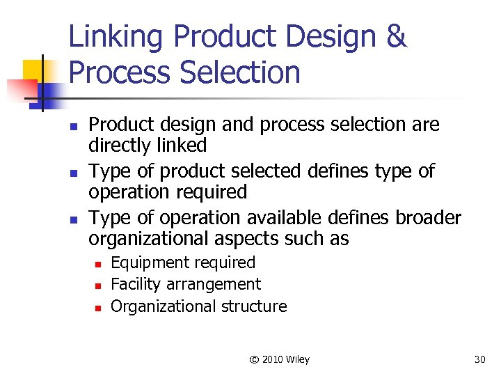 Linking Product Design & Process Selection n Product design and process selection are directly