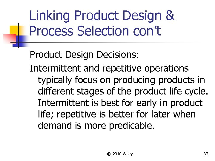 Linking Product Design & Process Selection con't Product Design Decisions: Intermittent and repetitive operations