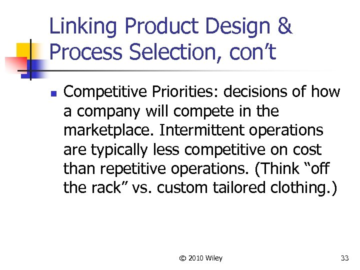 Linking Product Design & Process Selection, con't n Competitive Priorities: decisions of how a