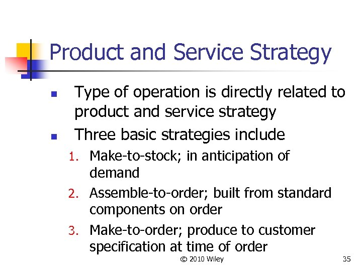 Product and Service Strategy n n Type of operation is directly related to product