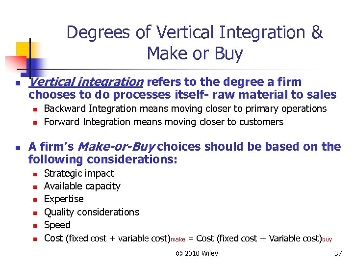 Degrees of Vertical Integration & Make or Buy n Vertical integration refers to the