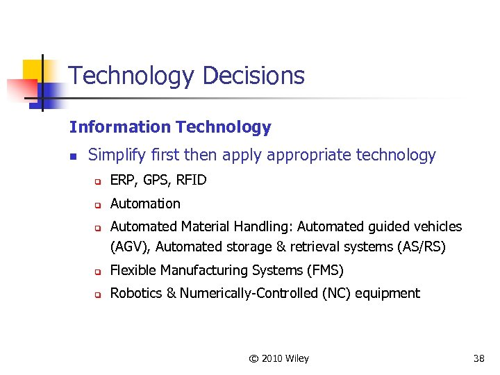 Technology Decisions Information Technology n Simplify first then apply appropriate technology q ERP, GPS,